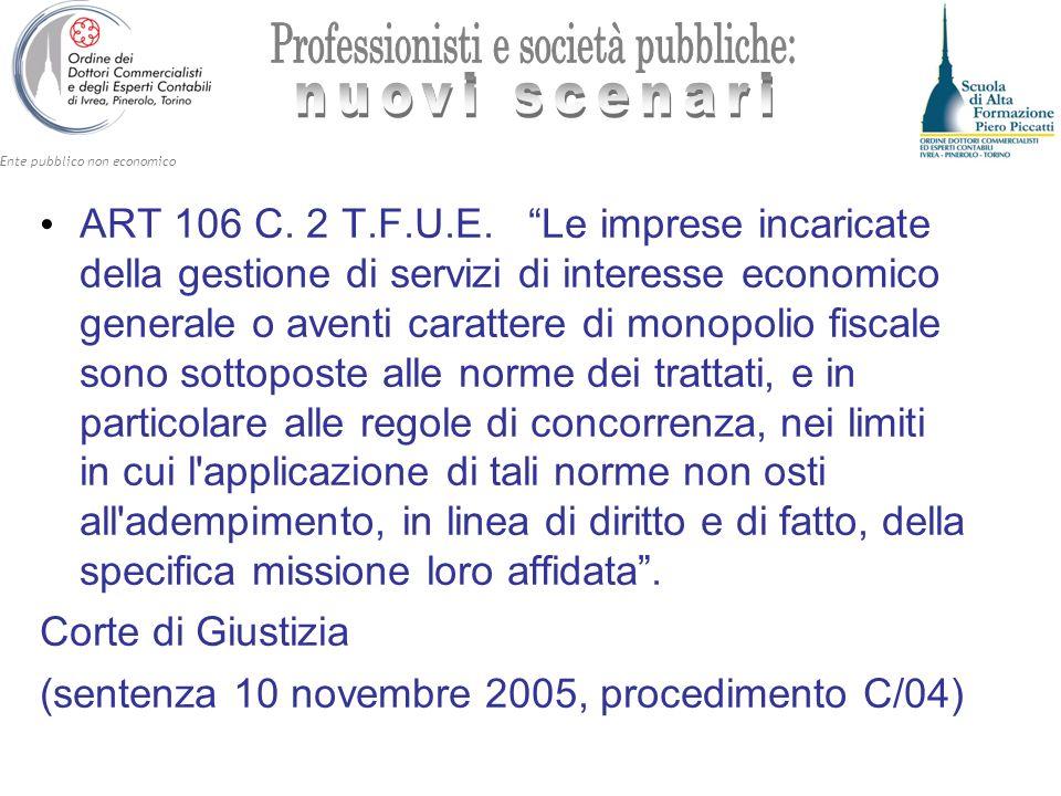 Ente pubblico non economico ART 106 C. 2 T.F.U.E. Le imprese incaricate della gestione di servizi di interesse economico generale o aventi carattere d
