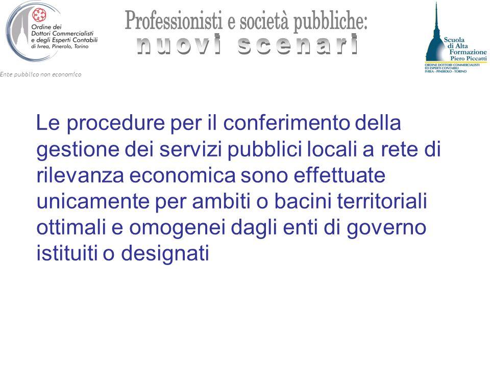 Ente pubblico non economico Le procedure per il conferimento della gestione dei servizi pubblici locali a rete di rilevanza economica sono effettuate