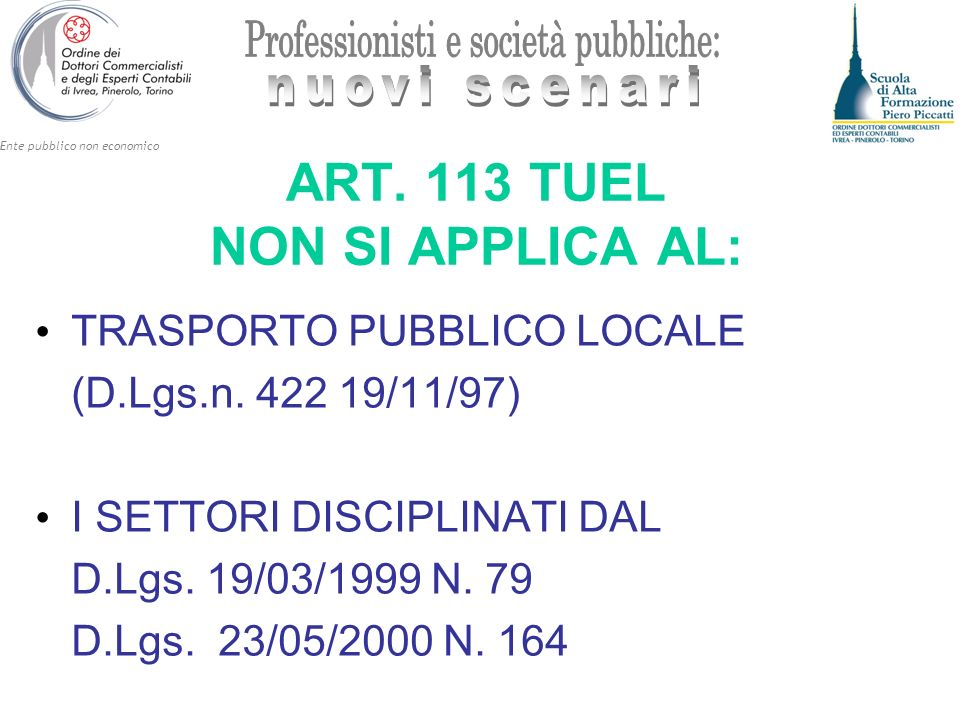 Ente pubblico non economico ART. 113 TUEL NON SI APPLICA AL: TRASPORTO PUBBLICO LOCALE (D.Lgs.n. 422 19/11/97) I SETTORI DISCIPLINATI DAL D.Lgs. 19/03