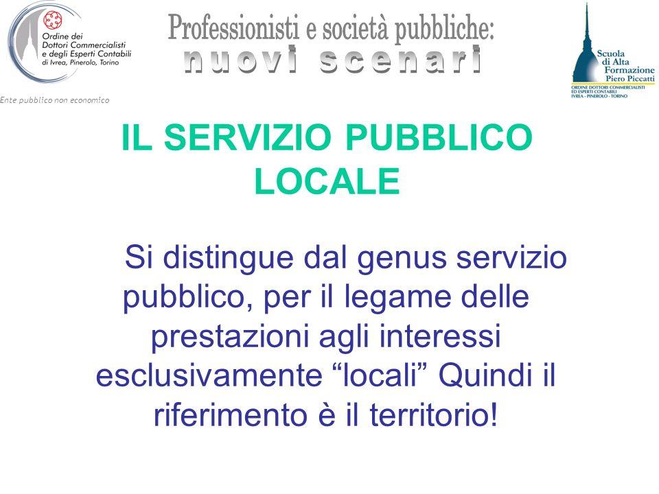 Ente pubblico non economico IL SERVIZIO PUBBLICO LOCALE Si distingue dal genus servizio pubblico, per il legame delle prestazioni agli interessi esclu