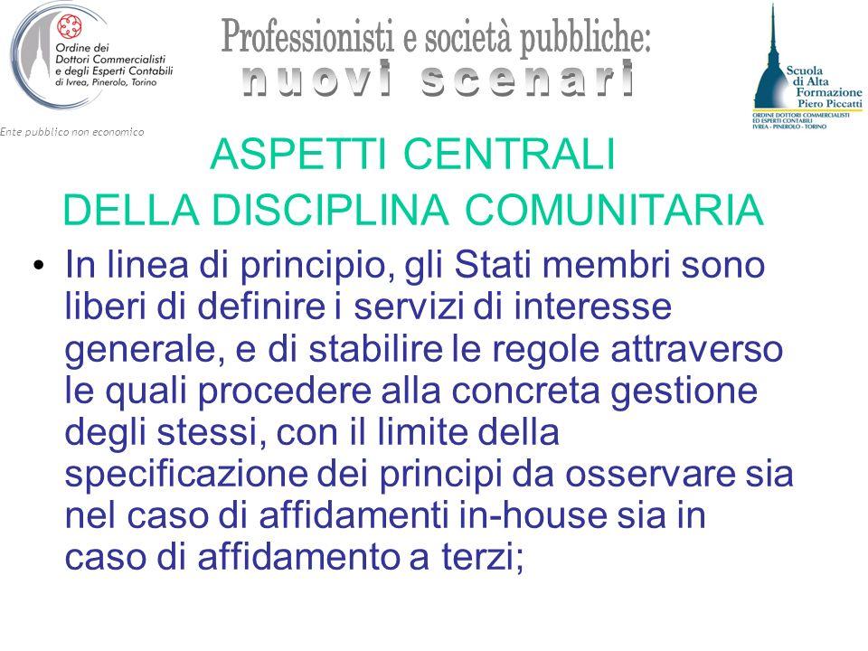 Ente pubblico non economico ASPETTI CENTRALI DELLA DISCIPLINA COMUNITARIA In linea di principio, gli Stati membri sono liberi di definire i servizi di