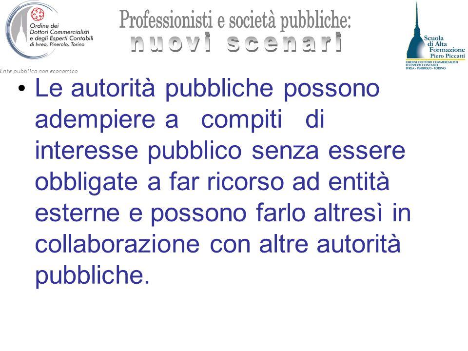 Ente pubblico non economico Le autorità pubbliche possono adempiere a compiti di interesse pubblico senza essere obbligate a far ricorso ad entità est
