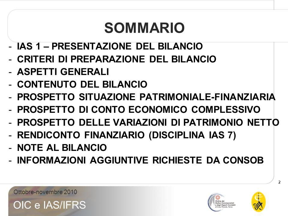 3 Ottobre-novembre 2010 OIC e IAS/IFRS IAS 1- PRESENTAZIONE DEL BILANCIO 1.DEFINISCE I CRITERI DI PREPARAZIONE E PRESENTAZIONE DEL BILANCIO.
