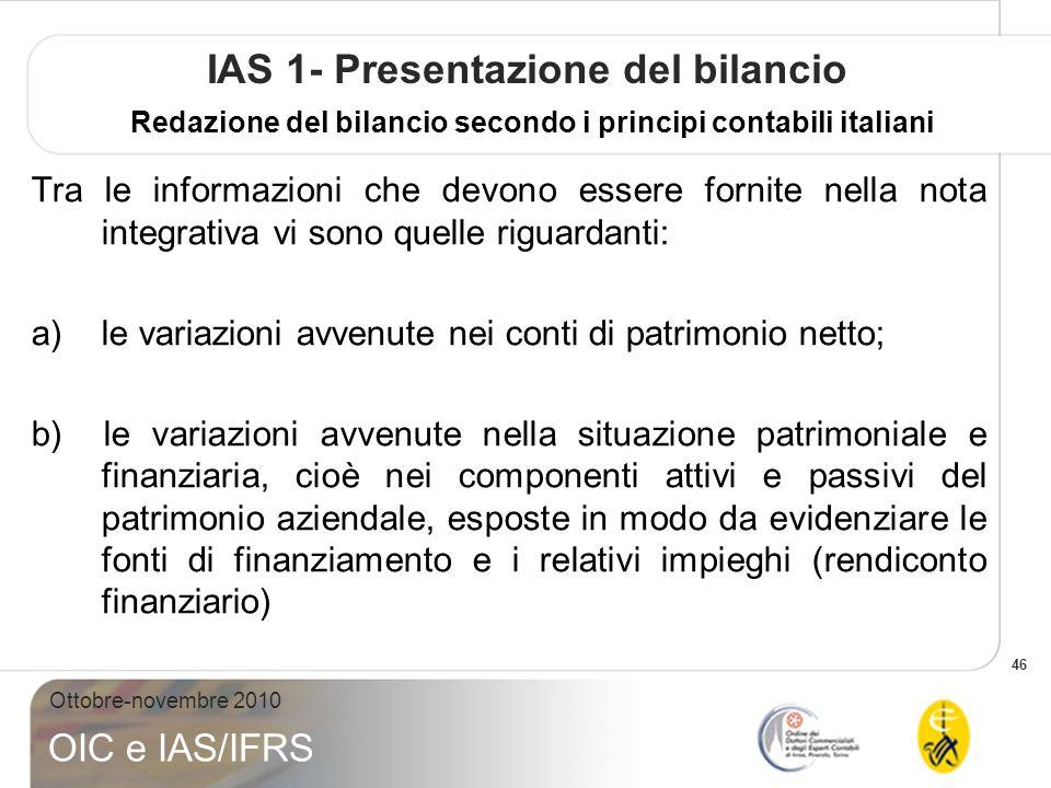 46 Ottobre-novembre 2010 OIC e IAS/IFRS IAS 1- Presentazione del bilancio Redazione del bilancio secondo i principi contabili italiani Tra le informaz