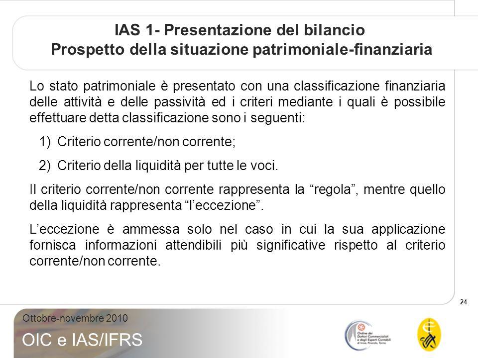 24 Ottobre-novembre 2010 OIC e IAS/IFRS IAS 1- Presentazione del bilancio Prospetto della situazione patrimoniale-finanziaria Lo stato patrimoniale è