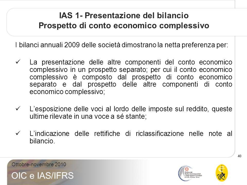 40 Ottobre-novembre 2010 OIC e IAS/IFRS IAS 1- Presentazione del bilancio Prospetto di conto economico complessivo I bilanci annuali 2009 delle societ