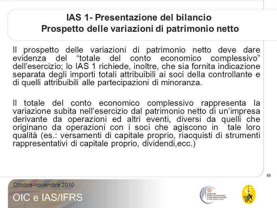 49 Ottobre-novembre 2010 OIC e IAS/IFRS IAS 1- Presentazione del bilancio Prospetto delle variazioni di patrimonio netto Il prospetto delle variazioni
