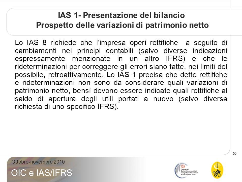 50 Ottobre-novembre 2010 OIC e IAS/IFRS IAS 1- Presentazione del bilancio Prospetto delle variazioni di patrimonio netto Lo IAS 8 richiede che limpres