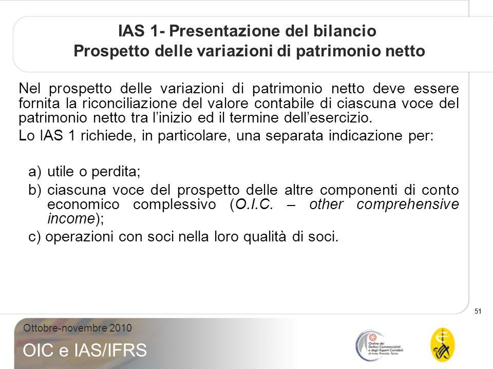 51 Ottobre-novembre 2010 OIC e IAS/IFRS IAS 1- Presentazione del bilancio Prospetto delle variazioni di patrimonio netto Nel prospetto delle variazion