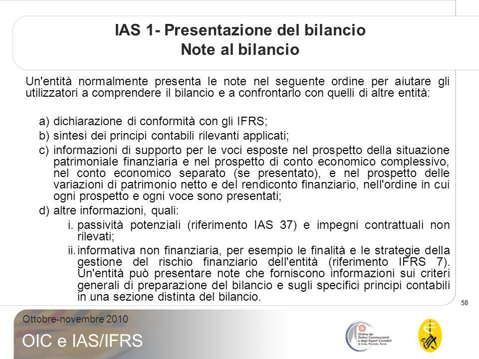 58 Ottobre-novembre 2010 OIC e IAS/IFRS IAS 1- Presentazione del bilancio Note al bilancio Un'entità normalmente presenta le note nel seguente ordine
