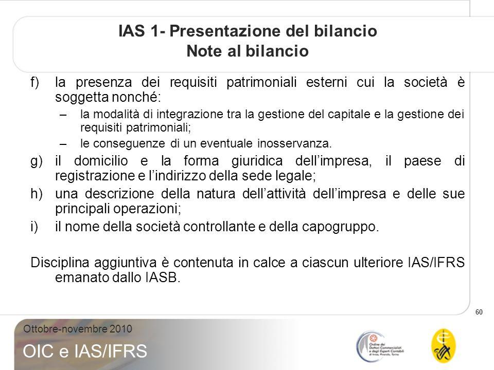 60 Ottobre-novembre 2010 OIC e IAS/IFRS IAS 1- Presentazione del bilancio Note al bilancio f)la presenza dei requisiti patrimoniali esterni cui la soc