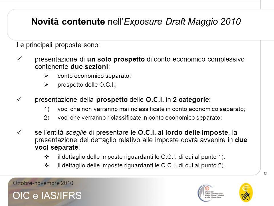 61 Ottobre-novembre 2010 OIC e IAS/IFRS Novità contenute nellExposure Draft Maggio 2010 Le principali proposte sono: presentazione di un solo prospett
