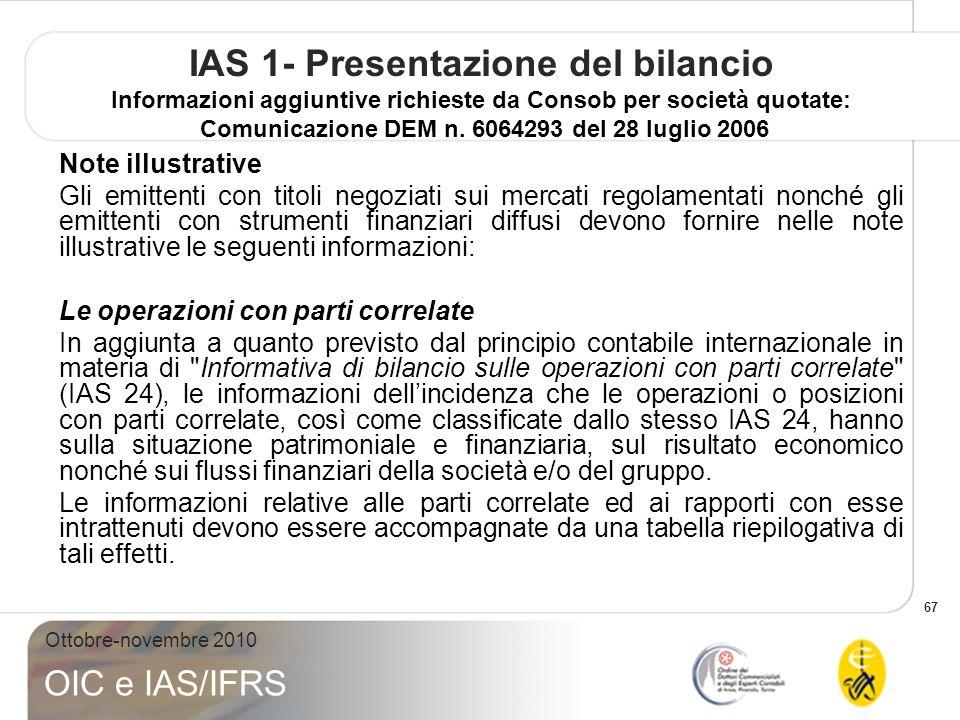 67 Ottobre-novembre 2010 OIC e IAS/IFRS IAS 1- Presentazione del bilancio Informazioni aggiuntive richieste da Consob per società quotate: Comunicazione DEM n.