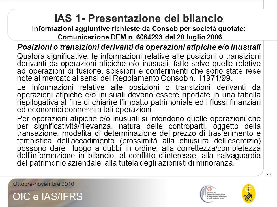 69 Ottobre-novembre 2010 OIC e IAS/IFRS IAS 1- Presentazione del bilancio Informazioni aggiuntive richieste da Consob per società quotate: Comunicazione DEM n.