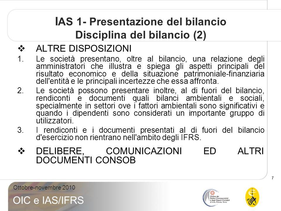 7 Ottobre-novembre 2010 OIC e IAS/IFRS I AS 1- Presentazione del bilancio Disciplina del bilancio (2) ALTRE DISPOSIZIONI 1.Le società presentano, oltr