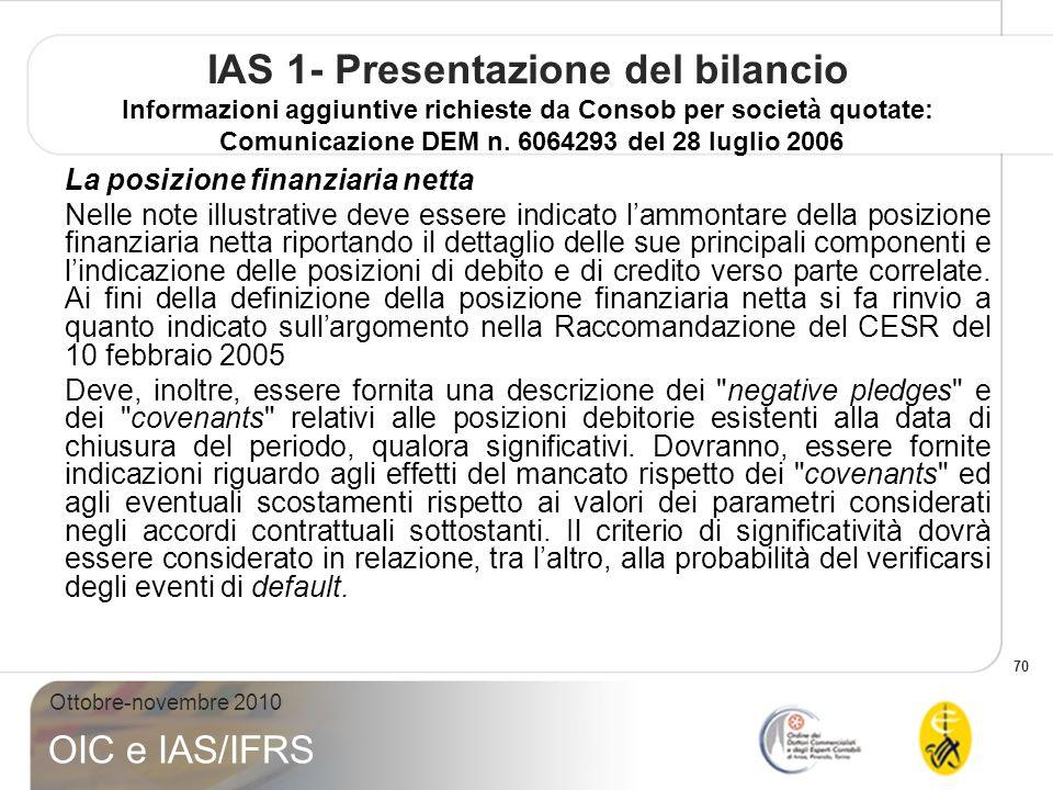 70 Ottobre-novembre 2010 OIC e IAS/IFRS IAS 1- Presentazione del bilancio Informazioni aggiuntive richieste da Consob per società quotate: Comunicazione DEM n.