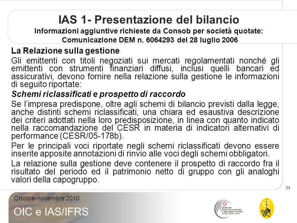 71 Ottobre-novembre 2010 OIC e IAS/IFRS IAS 1- Presentazione del bilancio Informazioni aggiuntive richieste da Consob per società quotate: Comunicazione DEM n.