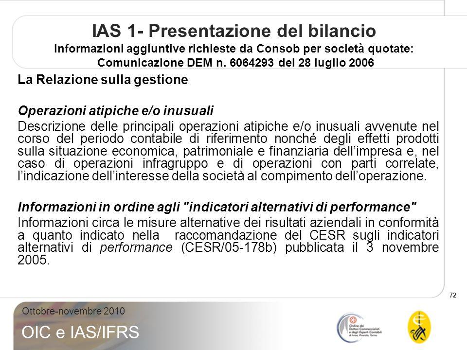 72 Ottobre-novembre 2010 OIC e IAS/IFRS IAS 1- Presentazione del bilancio Informazioni aggiuntive richieste da Consob per società quotate: Comunicazio