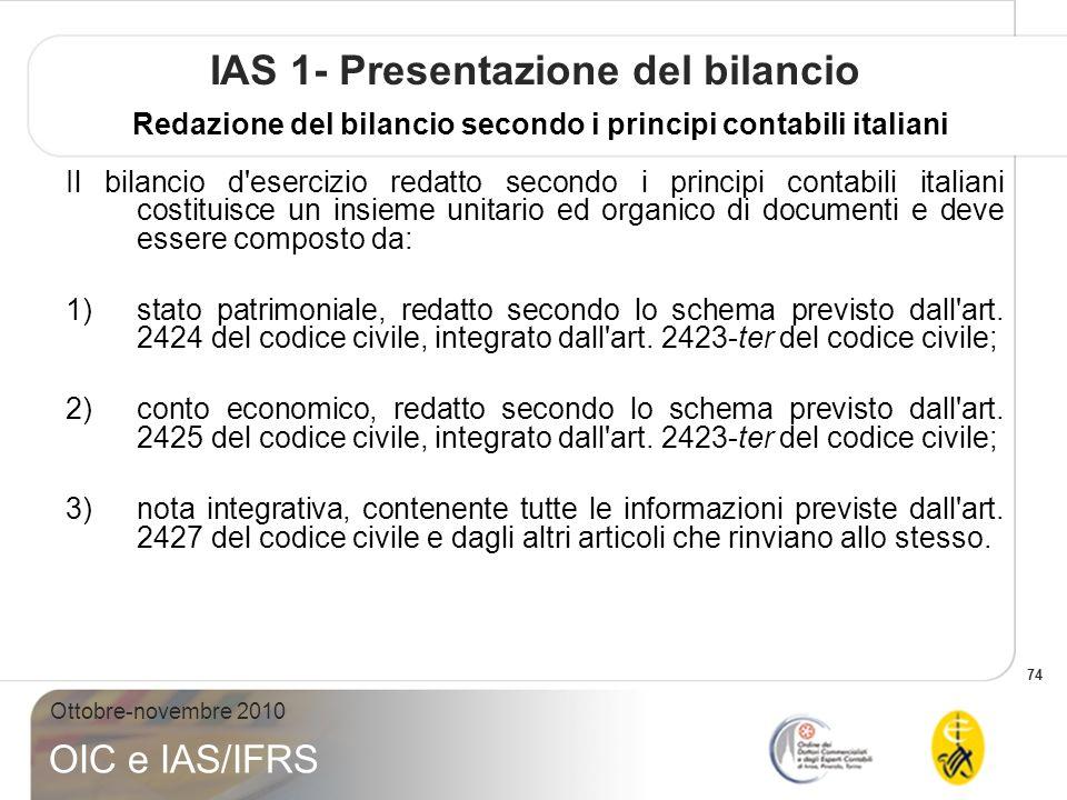 74 Ottobre-novembre 2010 OIC e IAS/IFRS IAS 1- Presentazione del bilancio Redazione del bilancio secondo i principi contabili italiani Il bilancio d'e
