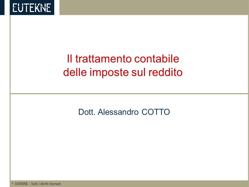 Il trattamento contabile delle imposte sul reddito Dott. Alessandro COTTO