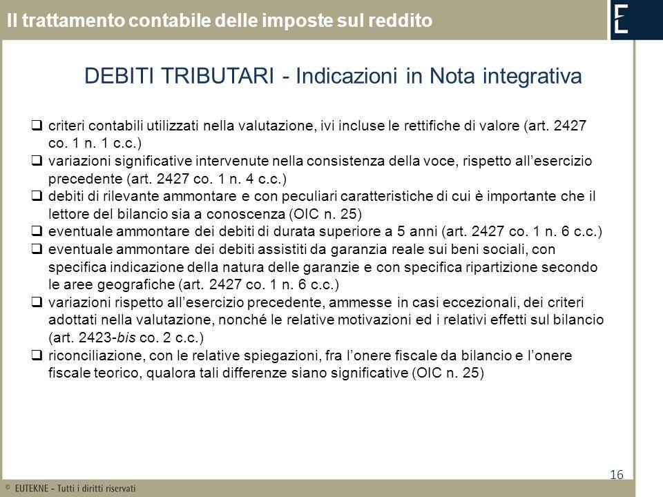 16 Il trattamento contabile delle imposte sul reddito DEBITI TRIBUTARI - Indicazioni in Nota integrativa criteri contabili utilizzati nella valutazion