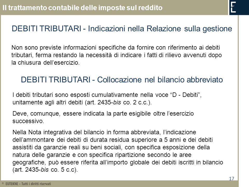 17 Il trattamento contabile delle imposte sul reddito DEBITI TRIBUTARI - Indicazioni nella Relazione sulla gestione Non sono previste informazioni spe