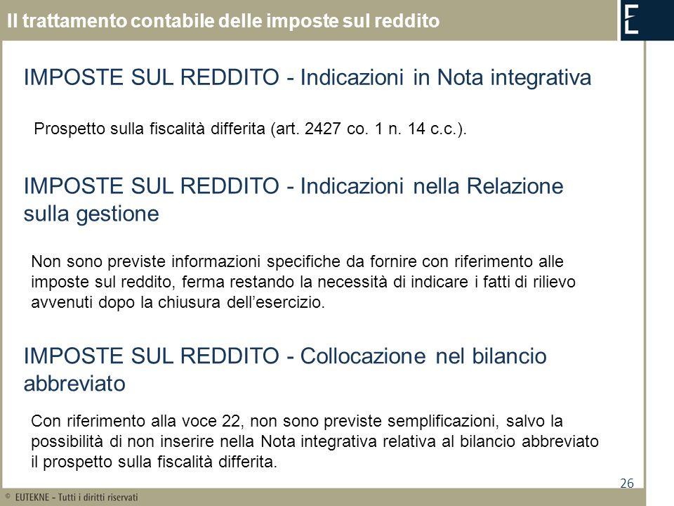 26 Il trattamento contabile delle imposte sul reddito IMPOSTE SUL REDDITO - Indicazioni nella Relazione sulla gestione Non sono previste informazioni