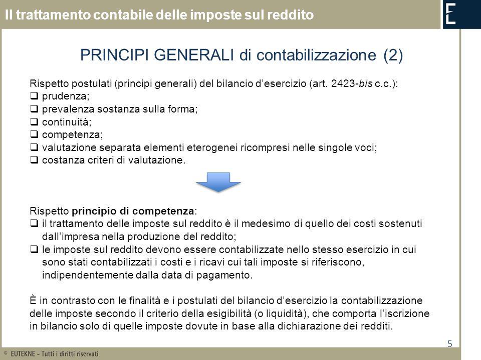 5 Il trattamento contabile delle imposte sul reddito PRINCIPI GENERALI di contabilizzazione (2) Rispetto postulati (principi generali) del bilancio de