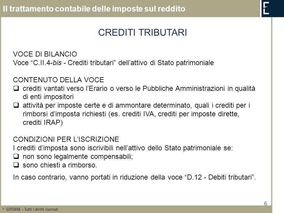 6 Il trattamento contabile delle imposte sul reddito CREDITI TRIBUTARI VOCE DI BILANCIO Voce C.II.4-bis - Crediti tributari dellattivo di Stato patrim