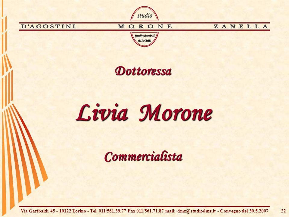 Via Garibaldi 45 - 10122 Torino - Tel. 011/561.39.77 Fax 011/561.71.87 mail: dmz@studiodmz.it - Convegno del 30.5.200722 Dottoressa Livia Morone Comme