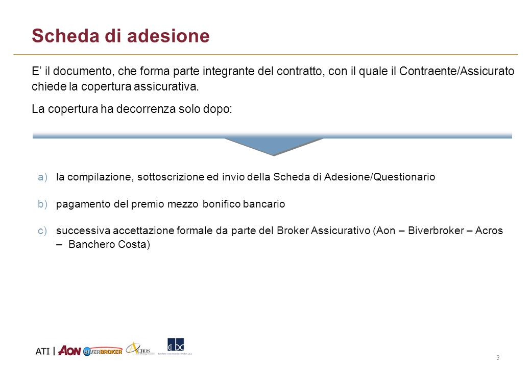 3 Scheda di adesione E il documento, che forma parte integrante del contratto, con il quale il Contraente/Assicurato chiede la copertura assicurativa.