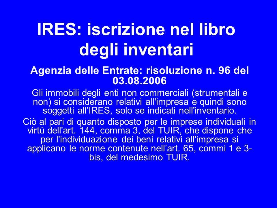 IRES: iscrizione nel libro degli inventari Agenzia delle Entrate: risoluzione n. 96 del 03.08.2006 Gli immobili degli enti non commerciali (strumental