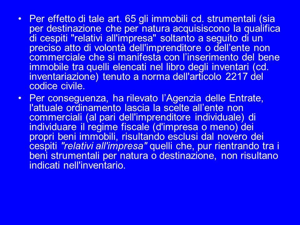 Per effetto di tale art. 65 gli immobili cd. strumentali (sia per destinazione che per natura acquisiscono la qualifica di cespiti