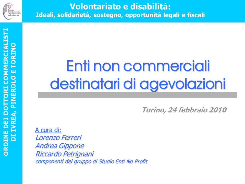 Volontariato e disabilità: ideali, solidarietà sostegno, opportunità legali e fiscali Enti non commerciali destinatari di agevolazioni Gruppo di Studio Enti No Profit Gruppo di Studio Enti No Profit ONLUS (ORGANIZZAZIONI DI VOLONTARIATO) (COOPERATIVE SOCIALI) IMPRESA - Deduzione non superiore a 2.065,83 euro o al 2% del reddito (art.