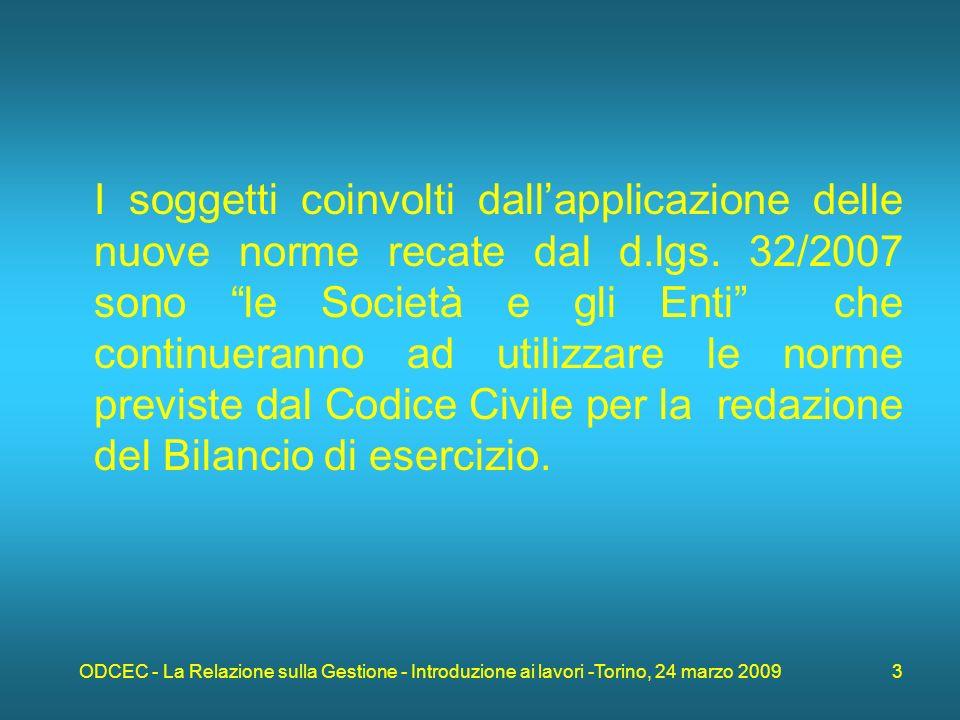 ODCEC - La Relazione sulla Gestione - Introduzione ai lavori -Torino, 24 marzo 2009 3 I soggetti coinvolti dallapplicazione delle nuove norme recate dal d.lgs.