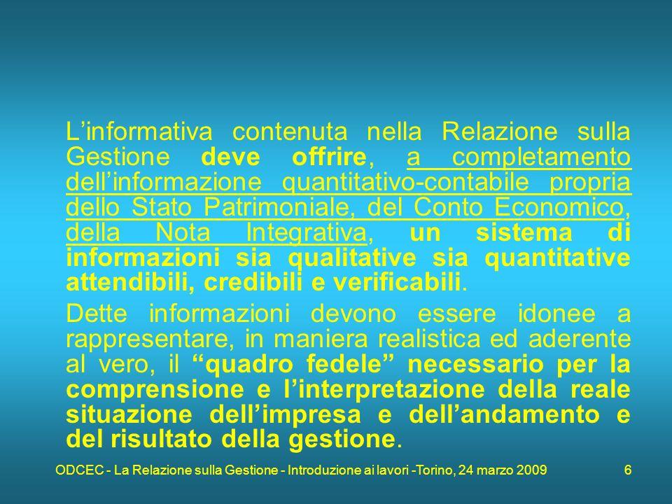 ODCEC - La Relazione sulla Gestione - Introduzione ai lavori -Torino, 24 marzo 2009 17 Il CNDCEC ritiene pertanto che gli organi di controllo debbano riservare opportune verifiche e controlli in ordine a quanto riferibile a tali tematiche.