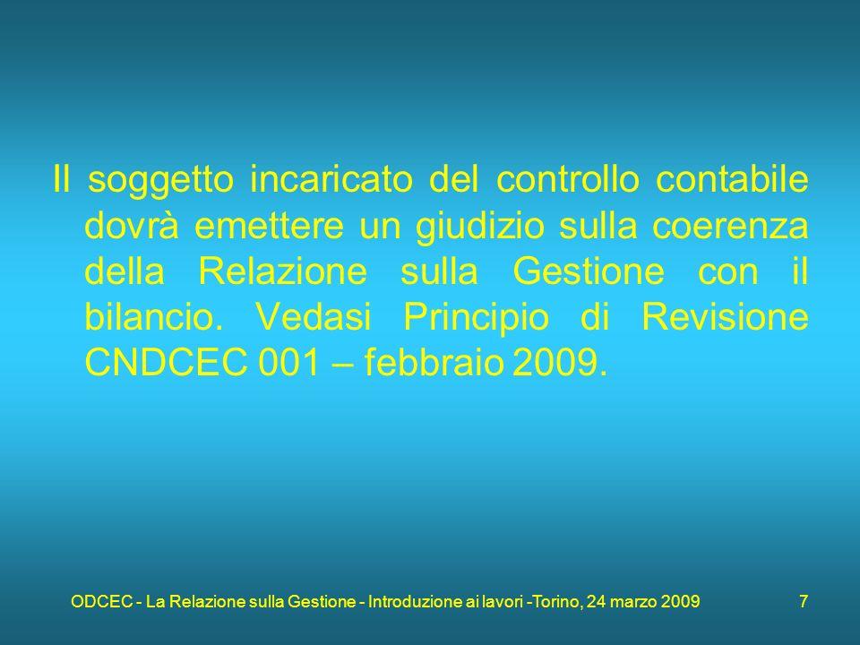 ODCEC - La Relazione sulla Gestione - Introduzione ai lavori -Torino, 24 marzo 2009 7 Il soggetto incaricato del controllo contabile dovrà emettere un giudizio sulla coerenza della Relazione sulla Gestione con il bilancio.