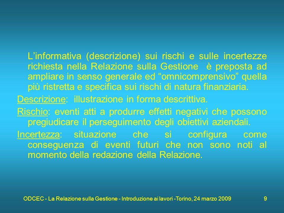 ODCEC - La Relazione sulla Gestione - Introduzione ai lavori -Torino, 24 marzo 2009 20 Gli indicatori sono grandezze numerarie adatte ad essere contabilizzate in un sistema ed hanno lo scopo di informare sullandamento dei futuri equilibri della gestione.