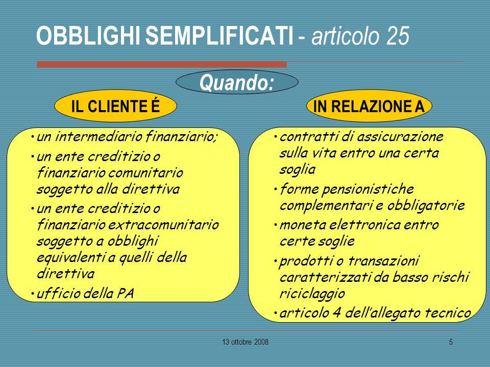13 ottobre 20085 OBBLIGHI SEMPLIFICATI - articolo 25 un intermediario finanziario; un ente creditizio o finanziario comunitario soggetto alla direttiv