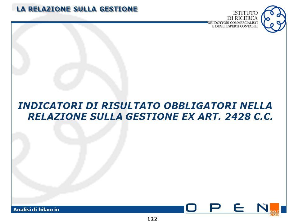 122 Analisi di bilancio LA RELAZIONE SULLA GESTIONE INDICATORI DI RISULTATO OBBLIGATORI NELLA RELAZIONE SULLA GESTIONE EX ART. 2428 C.C.