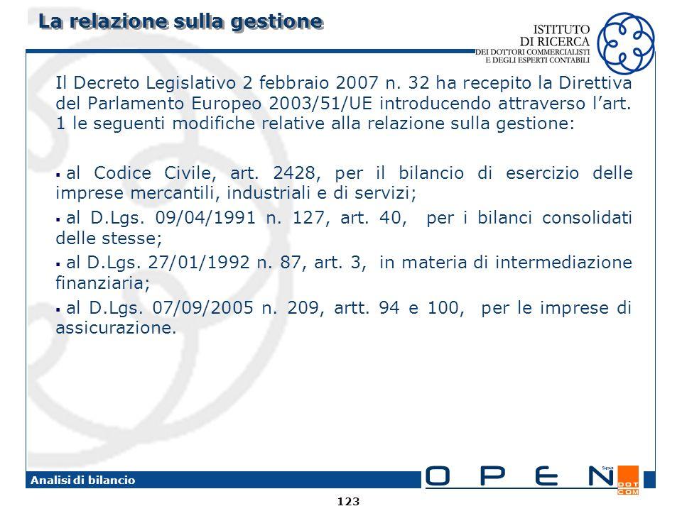 123 Analisi di bilancio La relazione sulla gestione Il Decreto Legislativo 2 febbraio 2007 n. 32 ha recepito la Direttiva del Parlamento Europeo 2003/