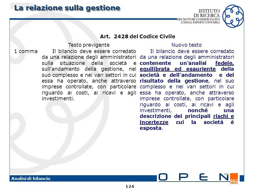 124 Analisi di bilancio La relazione sulla gestione Art. 2428 del Codice Civile Testo previgenteNuovo testo 1 comma Il bilancio deve essere corredato