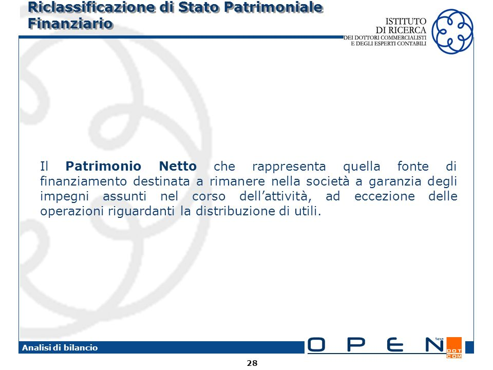 28 Analisi di bilancio Riclassificazione di Stato Patrimoniale Finanziario Il Patrimonio Netto che rappresenta quella fonte di finanziamento destinata