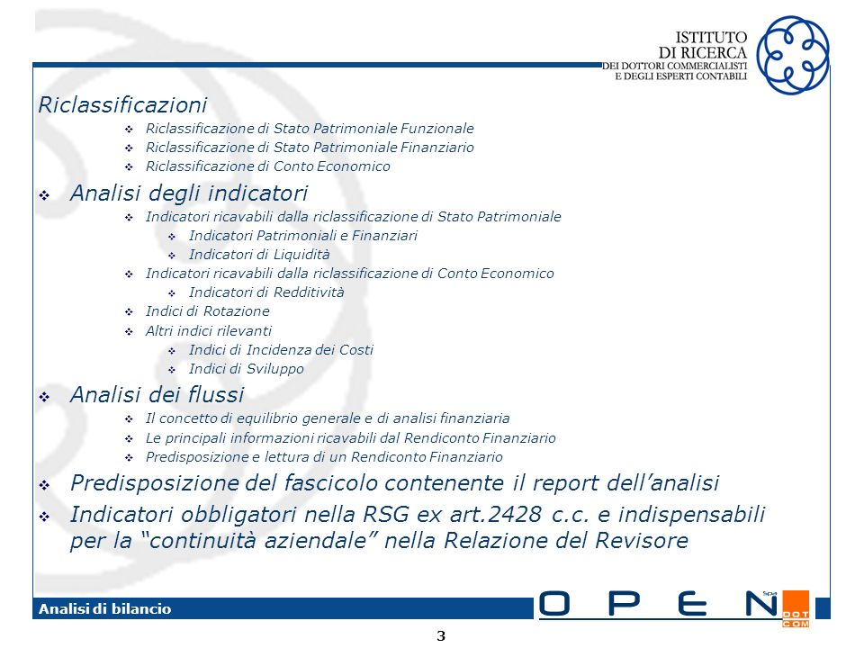 3 Analisi di bilancio Riclassificazioni Riclassificazione di Stato Patrimoniale Funzionale Riclassificazione di Stato Patrimoniale Finanziario Riclass