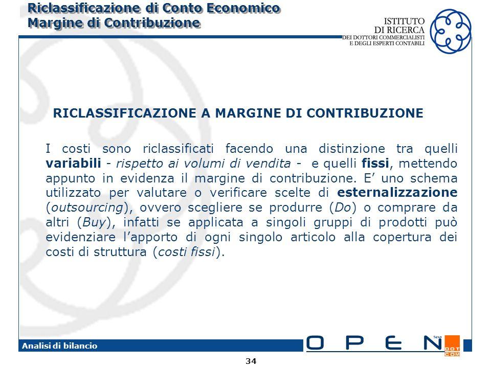 34 Analisi di bilancio Riclassificazione di Conto Economico Margine di Contribuzione RICLASSIFICAZIONE A MARGINE DI CONTRIBUZIONE I costi sono riclass