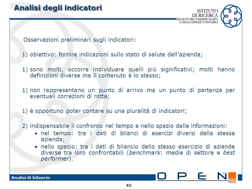45 Analisi di bilancio Analisi degli indicatori Osservazioni preliminari sugli indicatori: 1) obiettivo: fornire indicazioni sullo stato di salute del