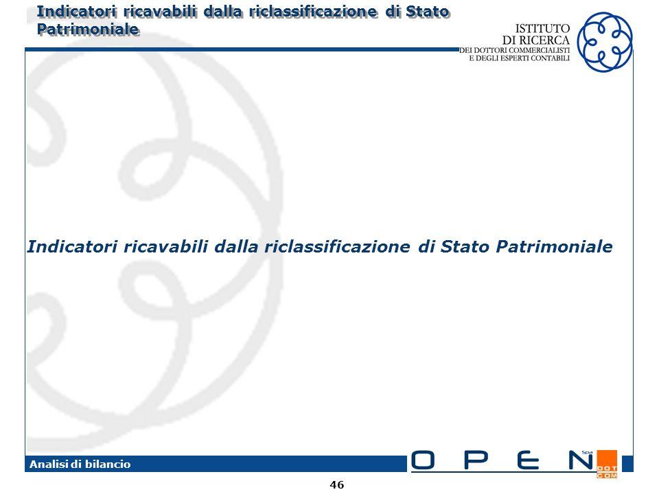 46 Analisi di bilancio Indicatori ricavabili dalla riclassificazione di Stato Patrimoniale