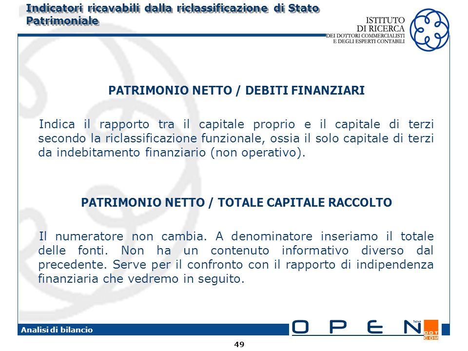 49 Analisi di bilancio Indicatori ricavabili dalla riclassificazione di Stato Patrimoniale PATRIMONIO NETTO / DEBITI FINANZIARI Indica il rapporto tra