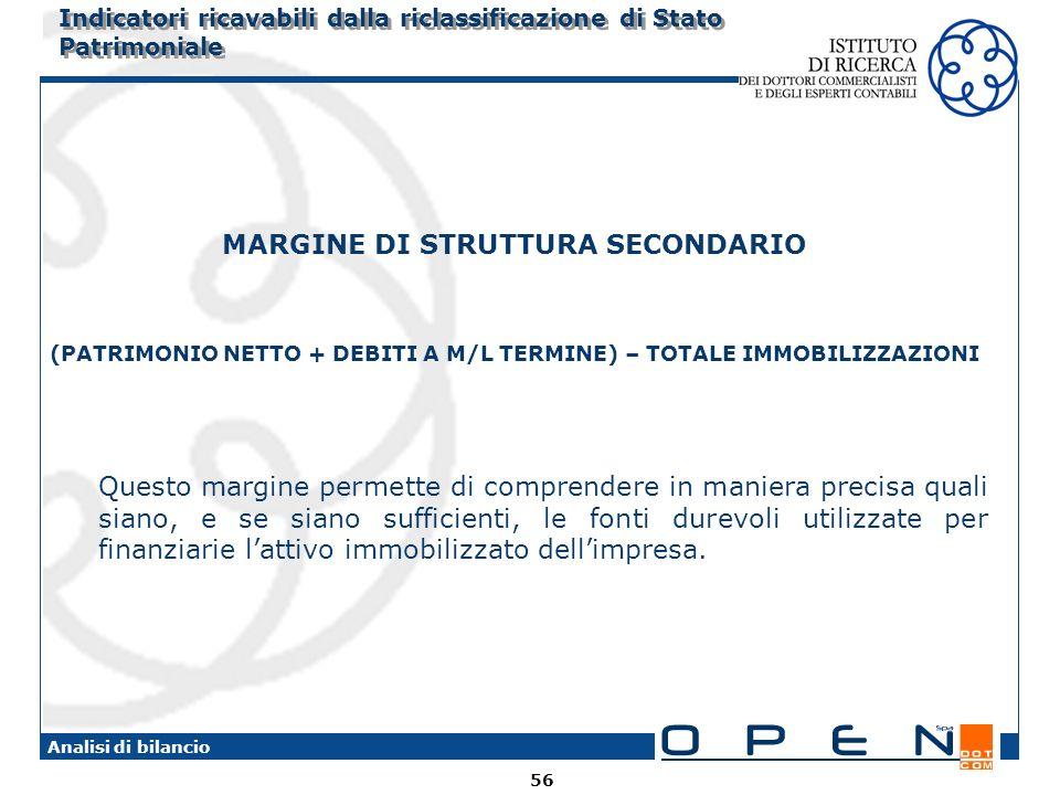56 Analisi di bilancio Indicatori ricavabili dalla riclassificazione di Stato Patrimoniale MARGINE DI STRUTTURA SECONDARIO (PATRIMONIO NETTO + DEBITI
