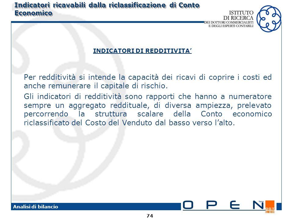 74 Analisi di bilancio INDICATORI DI REDDITIVITA Per redditività si intende la capacità dei ricavi di coprire i costi ed anche remunerare il capitale